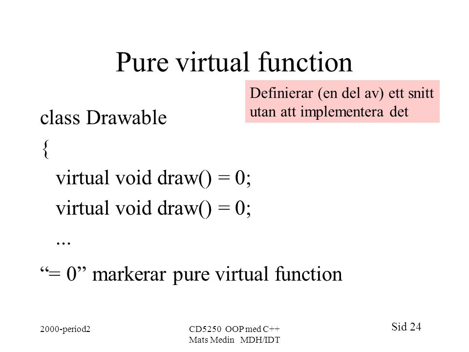 Pure virtual function class Drawable { virtual void draw() = 0; ...