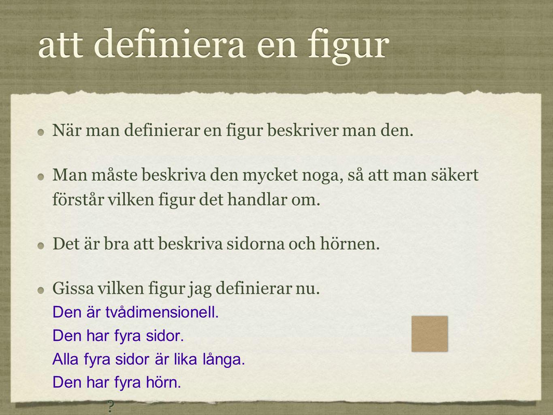 att definiera en figur När man definierar en figur beskriver man den.