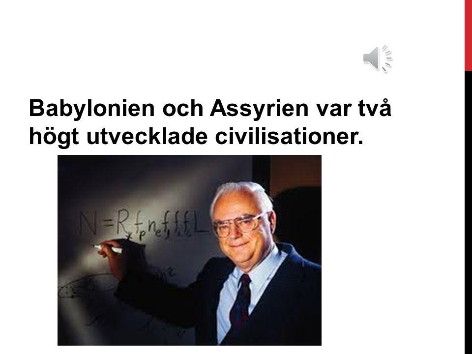 Babylonien och Assyrien var två högt utvecklade civilisationer.