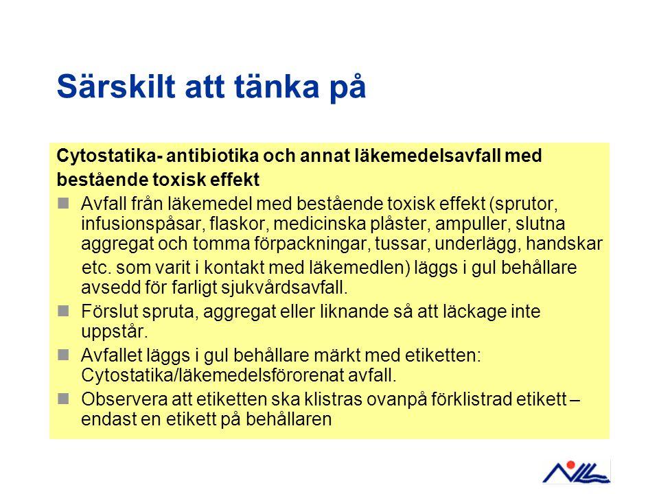 Särskilt att tänka på Cytostatika- antibiotika och annat läkemedelsavfall med. bestående toxisk effekt.