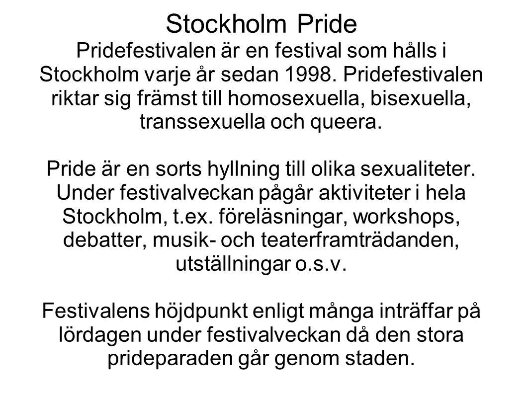 Stockholm Pride Pridefestivalen är en festival som hålls i Stockholm varje år sedan 1998.