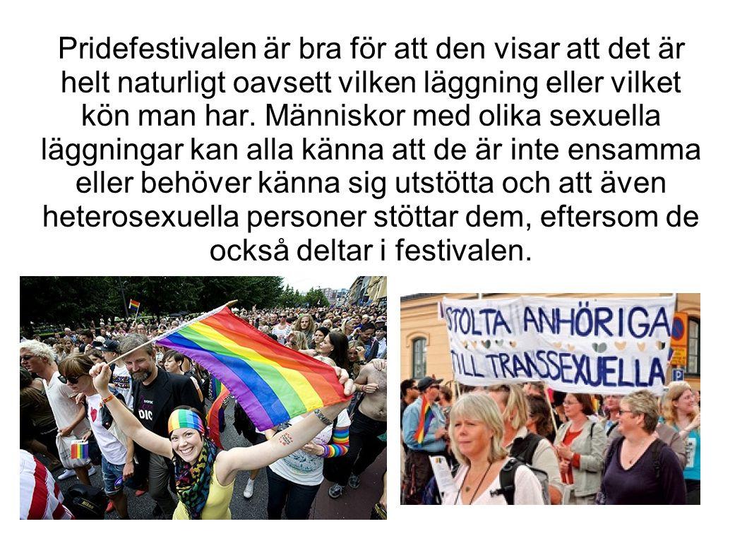 Pridefestivalen är bra för att den visar att det är helt naturligt oavsett vilken läggning eller vilket kön man har.