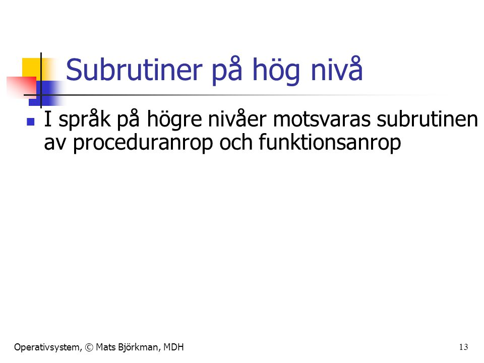 Subrutiner på hög nivå I språk på högre nivåer motsvaras subrutinen av proceduranrop och funktionsanrop.