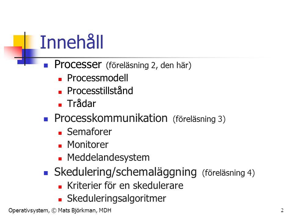 Innehåll Processer (föreläsning 2, den här)