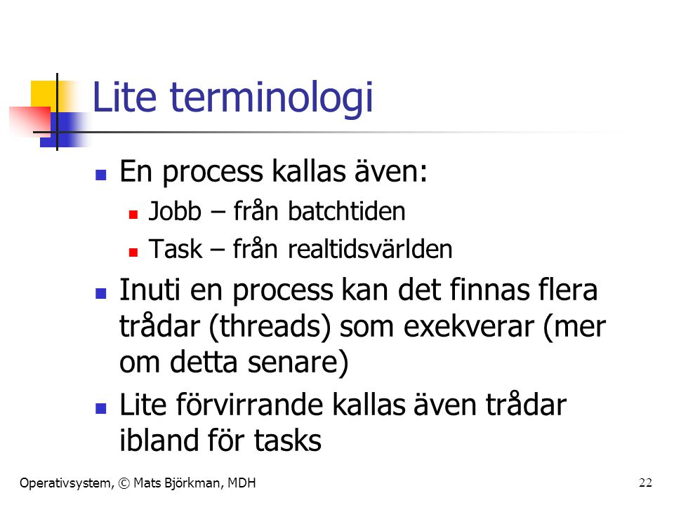 Lite terminologi En process kallas även: