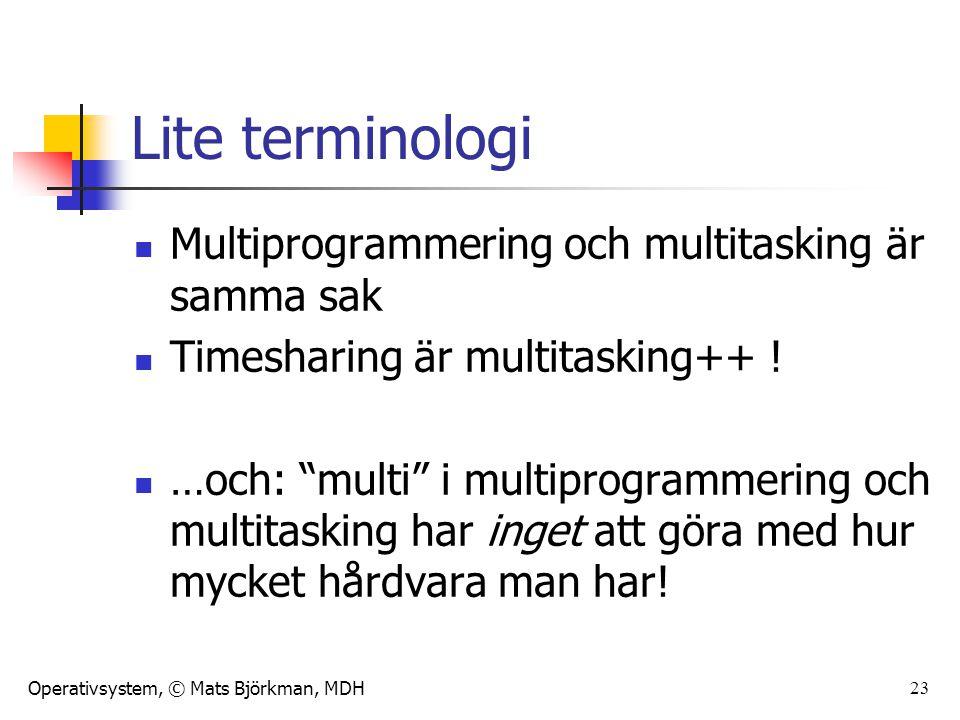 Lite terminologi Multiprogrammering och multitasking är samma sak