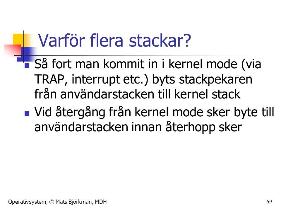 Varför flera stackar Så fort man kommit in i kernel mode (via TRAP, interrupt etc.) byts stackpekaren från användarstacken till kernel stack.