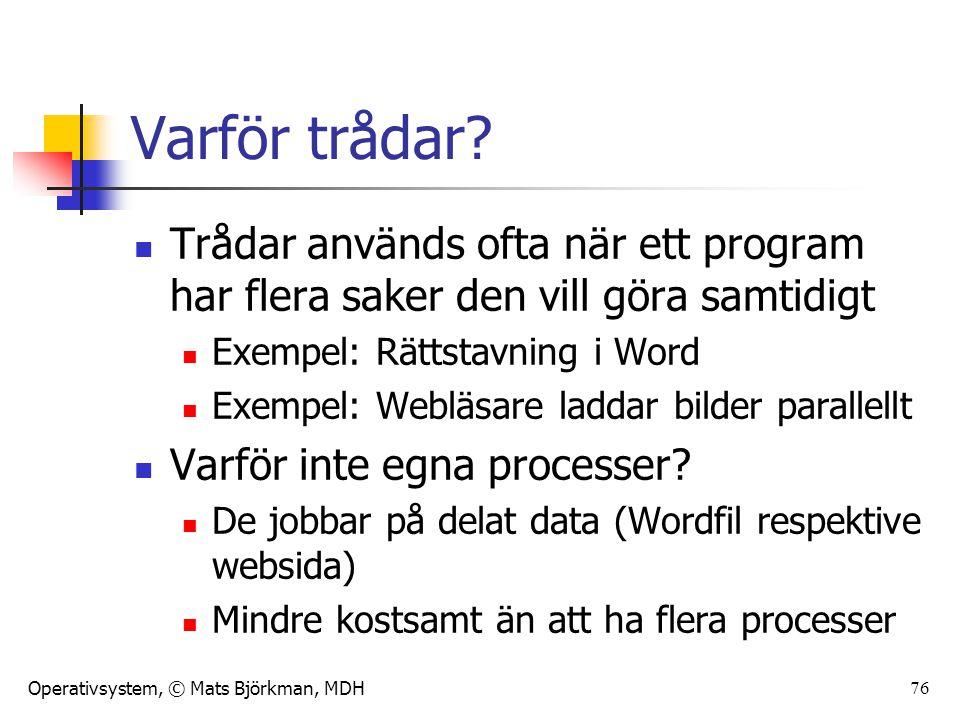 Varför trådar Trådar används ofta när ett program har flera saker den vill göra samtidigt. Exempel: Rättstavning i Word.