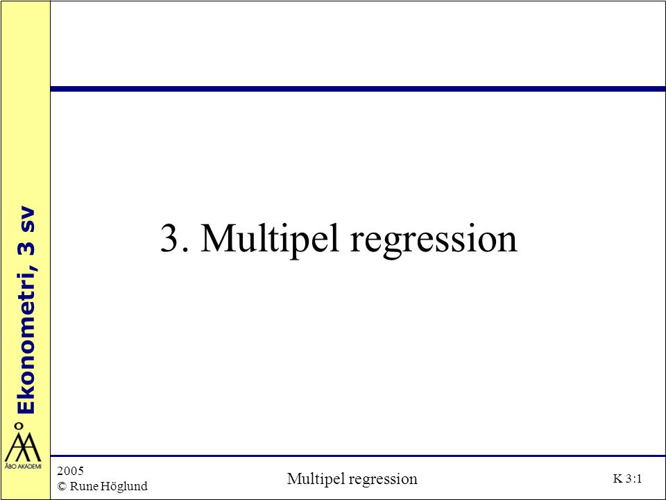 3. Multipel regression 2005 © Rune Höglund Multipel regression