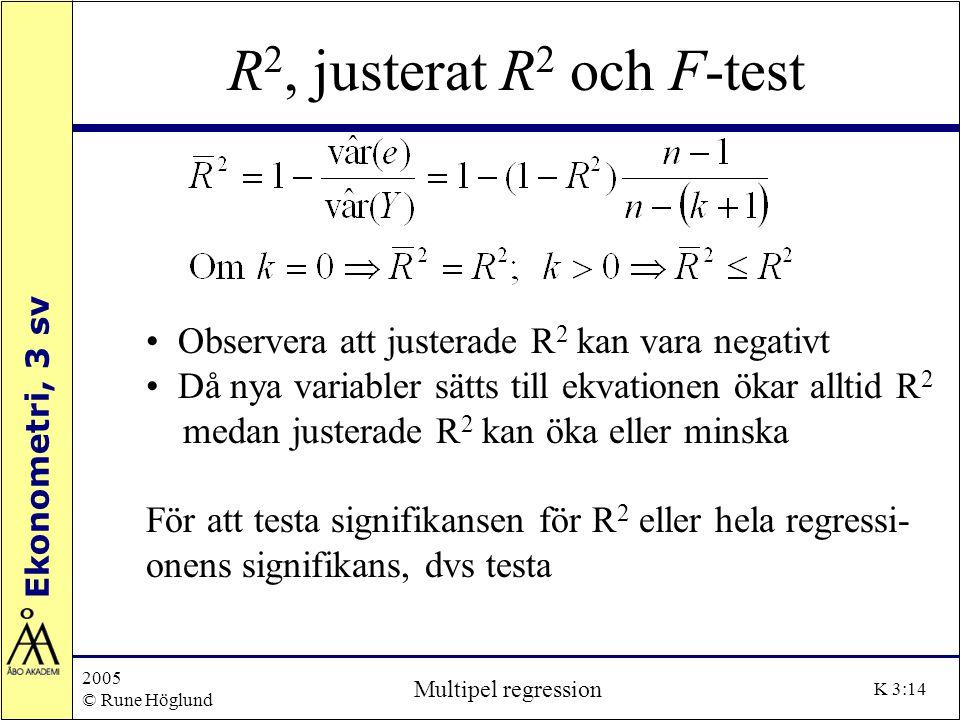 R2, justerat R2 och F-test Observera att justerade R2 kan vara negativt. Då nya variabler sätts till ekvationen ökar alltid R2.