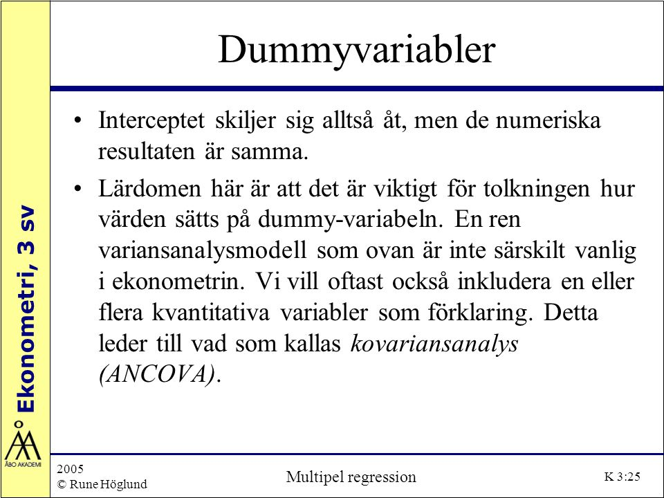 Dummyvariabler Interceptet skiljer sig alltså åt, men de numeriska resultaten är samma.