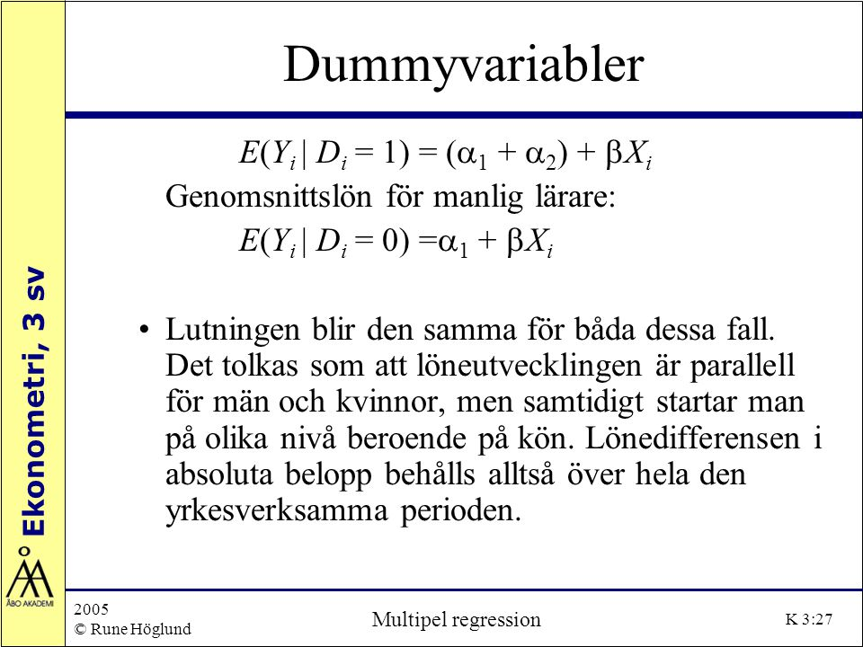 Dummyvariabler E(Yi | Di = 1) = (a1 + a2) + bXi