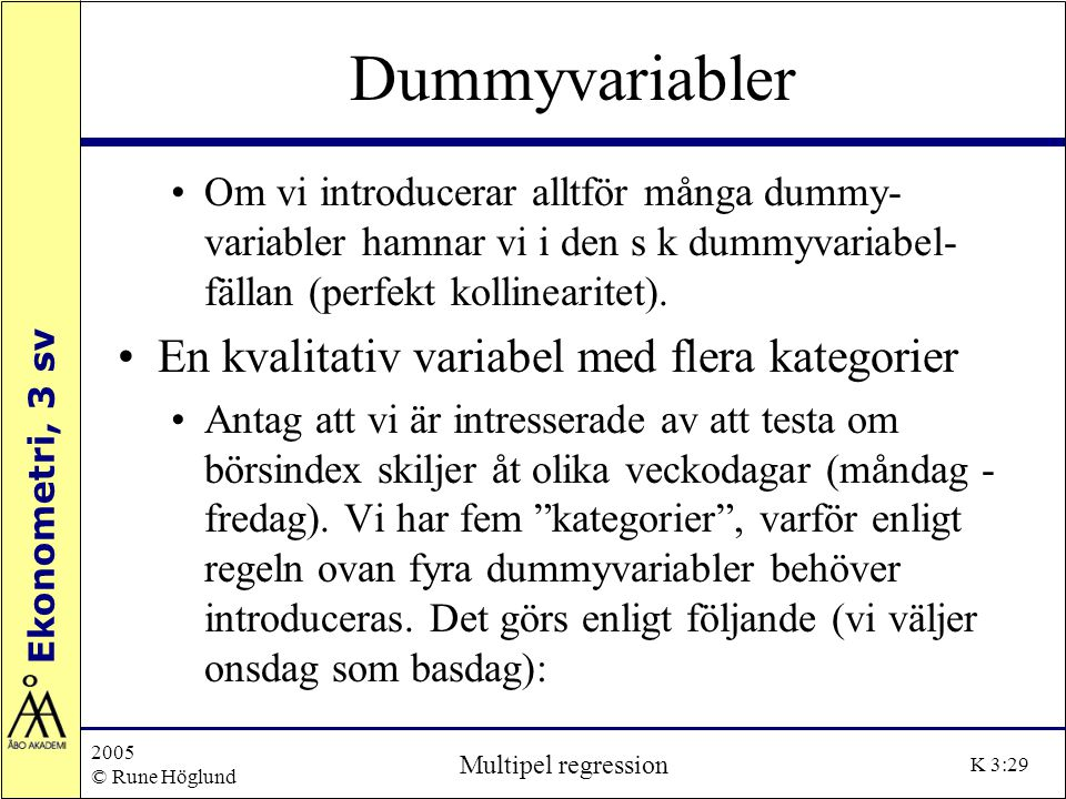 Dummyvariabler En kvalitativ variabel med flera kategorier