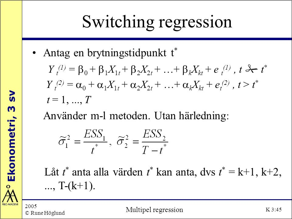 Switching regression Antag en brytningstidpunkt t*