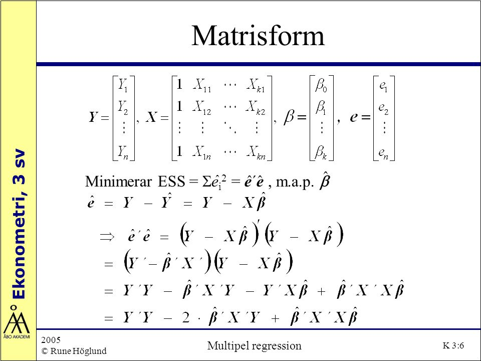 Matrisform Minimerar ESS = Sei2 = e´e , m.a.p. b Multipel regression