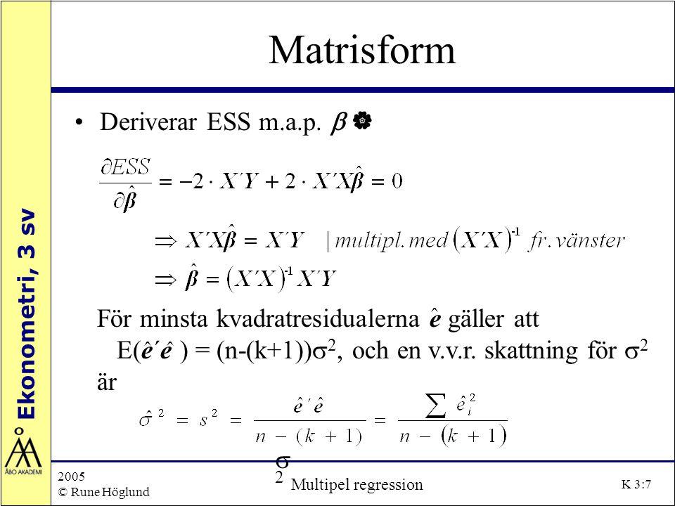 Matrisform Deriverar ESS m.a.p. b |