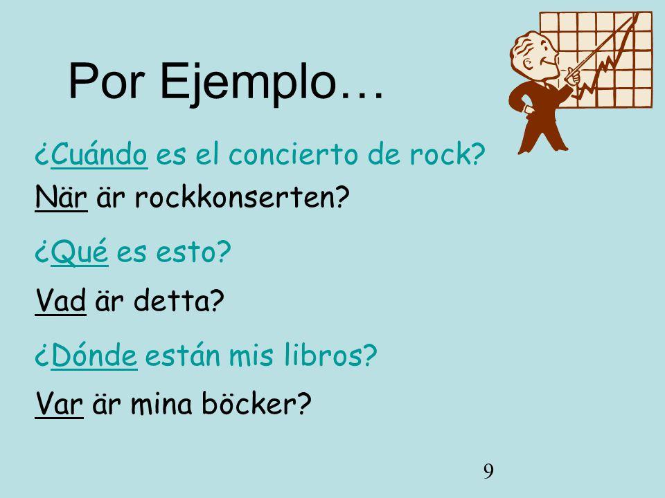Por Ejemplo… ¿Cuándo es el concierto de rock När är rockkonserten