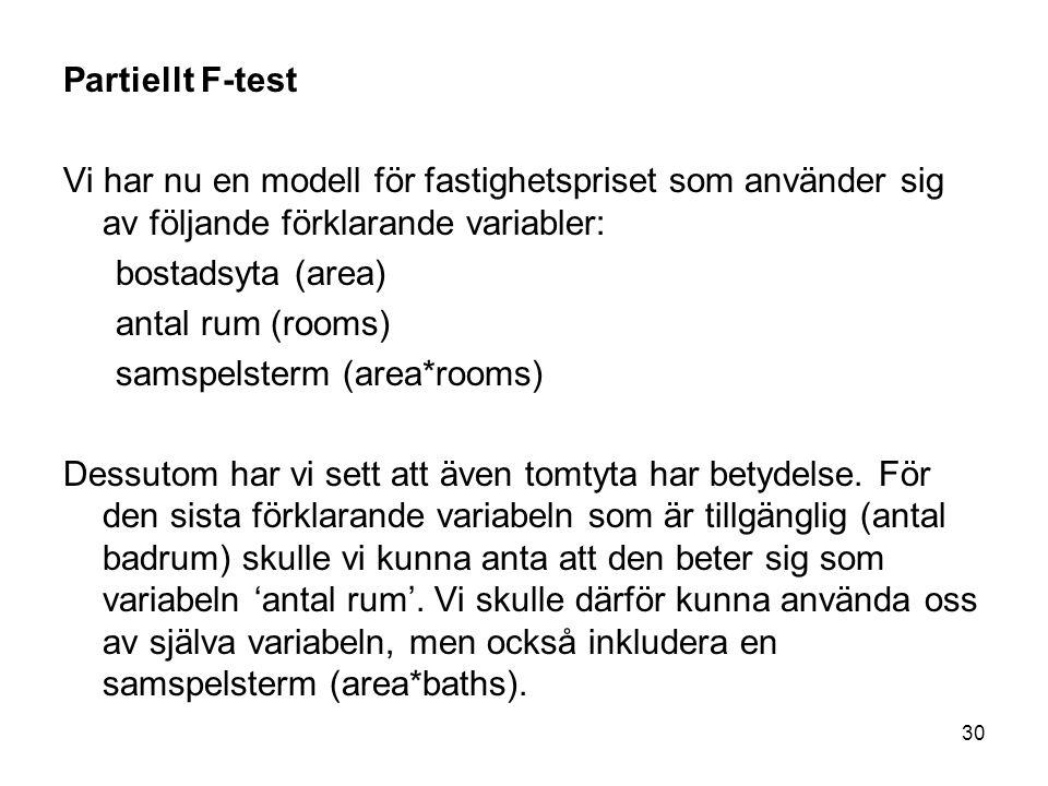 Partiellt F-test Vi har nu en modell för fastighetspriset som använder sig av följande förklarande variabler: