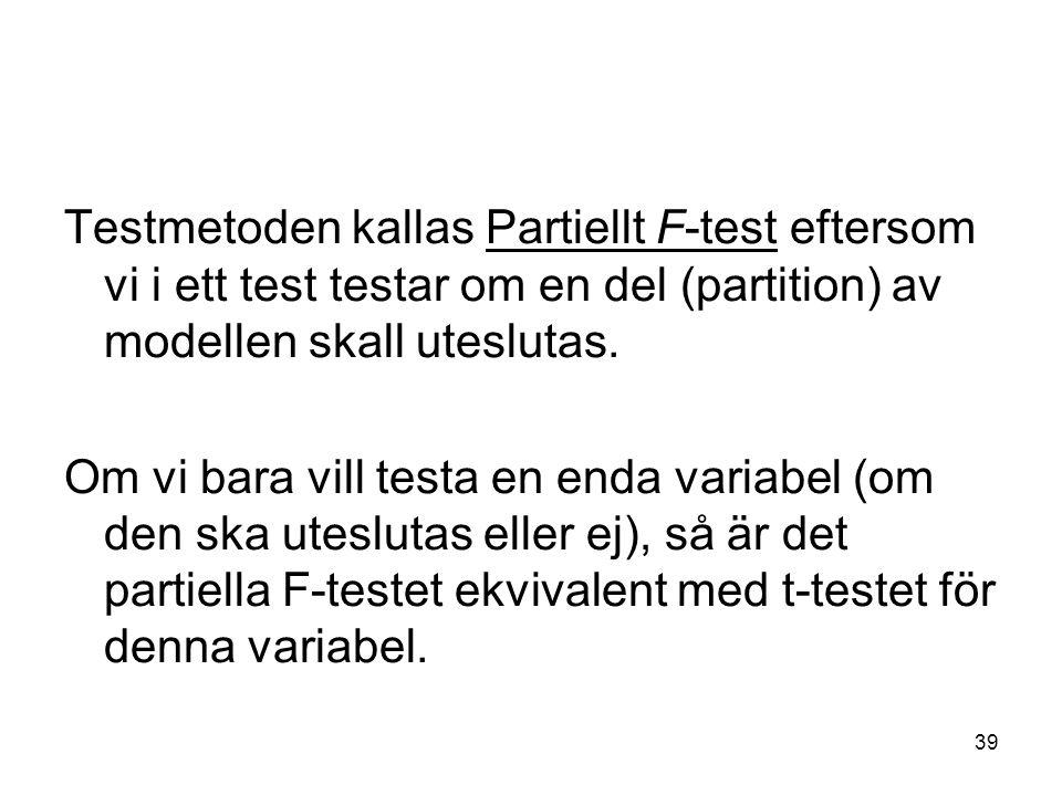 Testmetoden kallas Partiellt F-test eftersom vi i ett test testar om en del (partition) av modellen skall uteslutas.