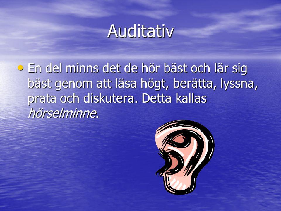 Auditativ En del minns det de hör bäst och lär sig bäst genom att läsa högt, berätta, lyssna, prata och diskutera.