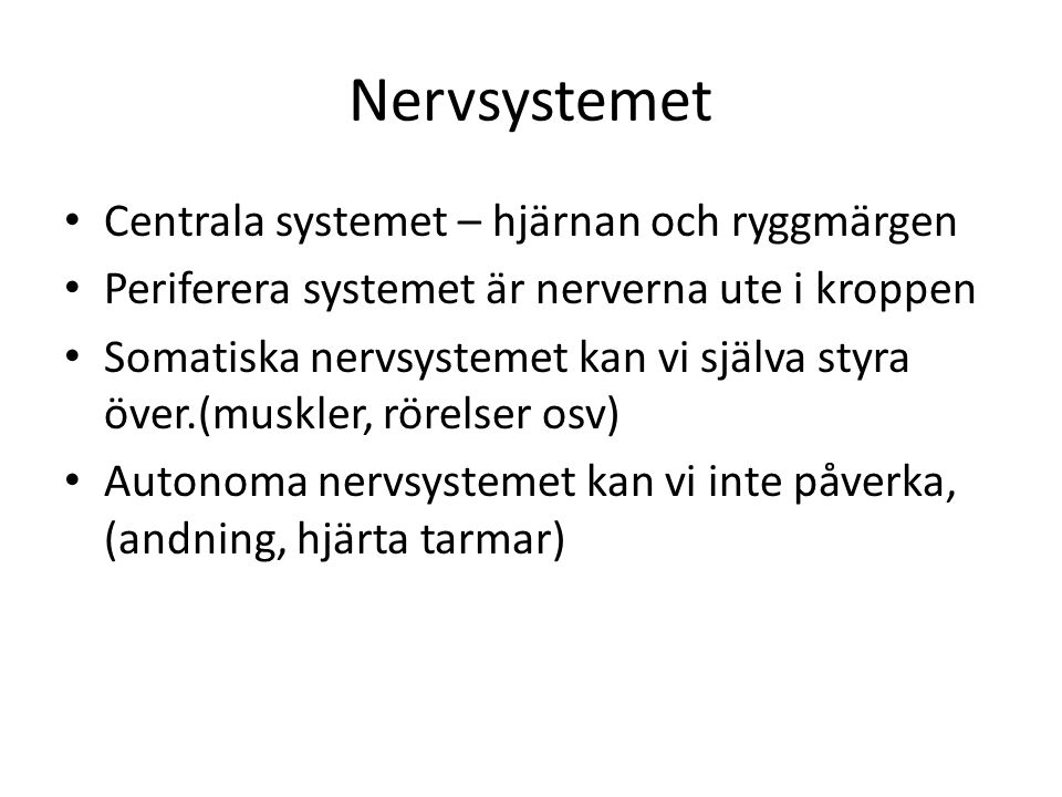 Nervsystemet Centrala systemet – hjärnan och ryggmärgen