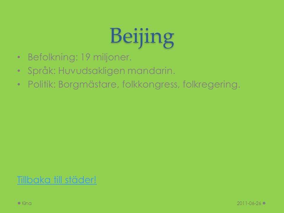 Beijing Befolkning: 19 miljoner. Språk: Huvudsakligen mandarin.
