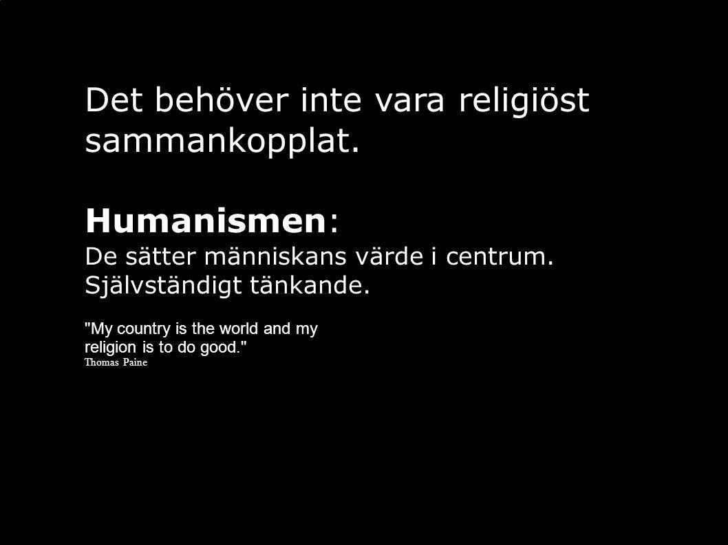 Det behöver inte vara religiöst sammankopplat. Humanismen: