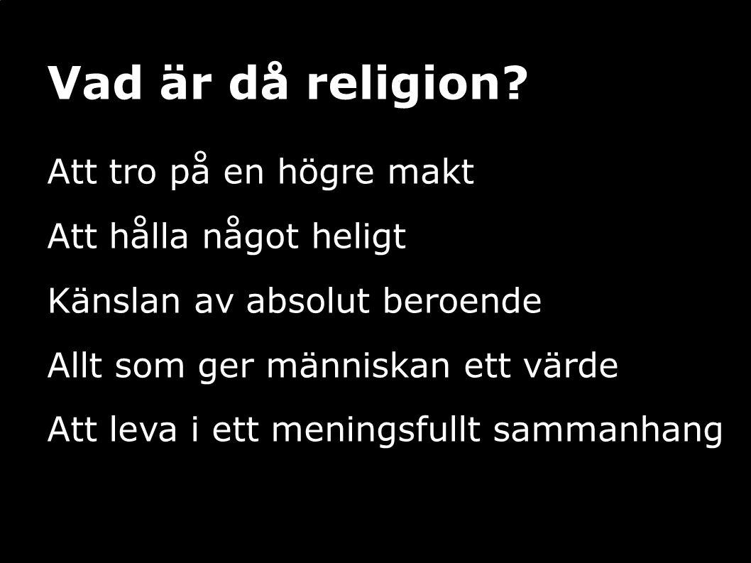 Vad är då religion Att tro på en högre makt Att hålla något heligt