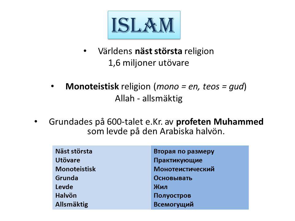 ISLAM Världens näst största religion 1,6 miljoner utövare