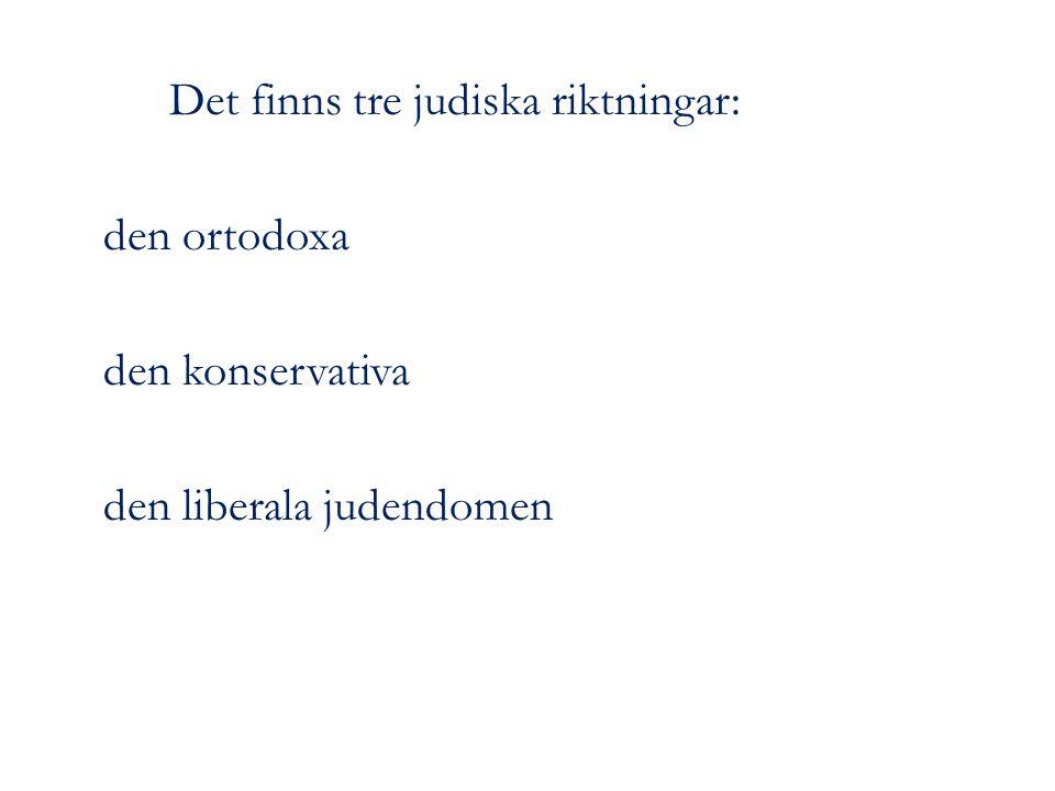 Det finns tre judiska riktningar: den ortodoxa den konservativa den liberala judendomen