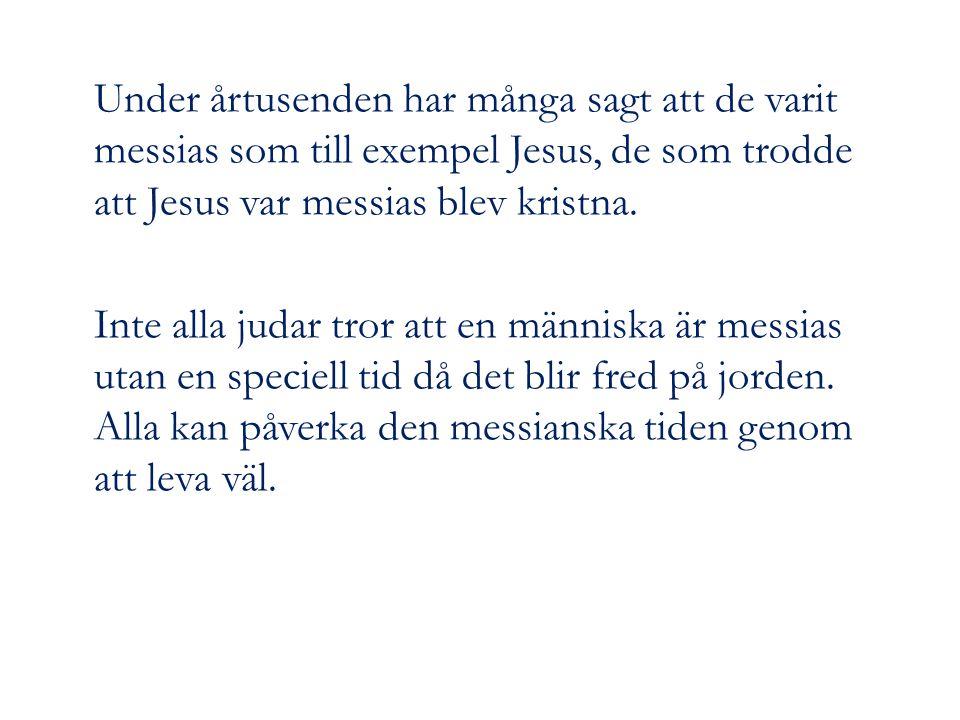 Under årtusenden har många sagt att de varit messias som till exempel Jesus, de som trodde att Jesus var messias blev kristna.