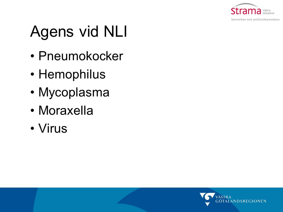 Agens vid NLI Pneumokocker Hemophilus Mycoplasma Moraxella Virus
