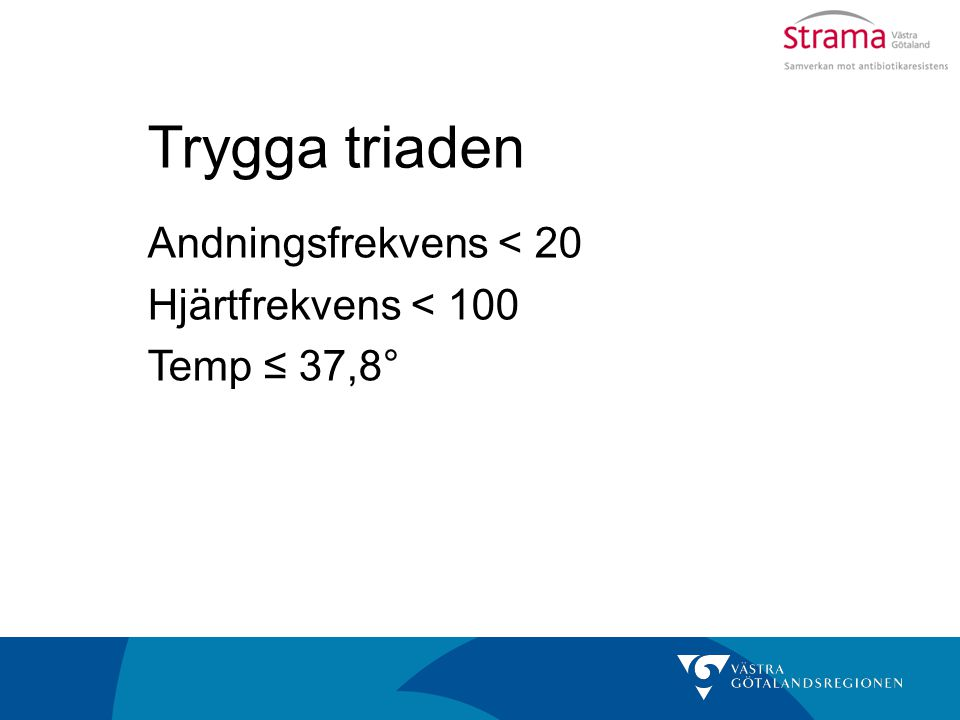 Trygga triaden Andningsfrekvens < 20 Hjärtfrekvens < 100