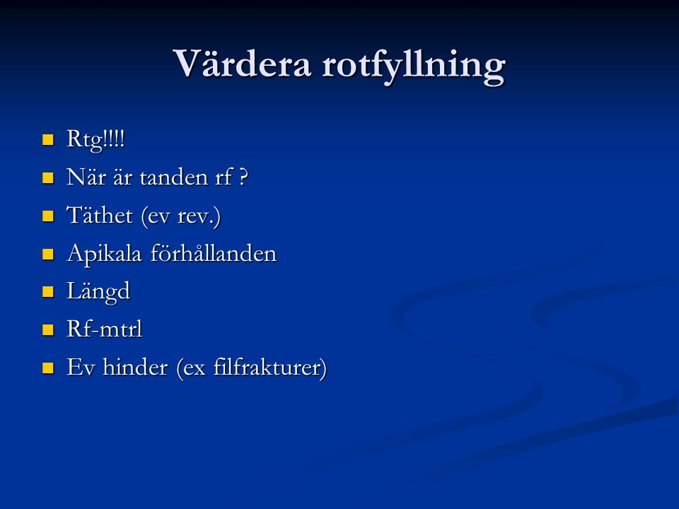 Värdera rotfyllning Rtg!!!! När är tanden rf Täthet (ev rev.)