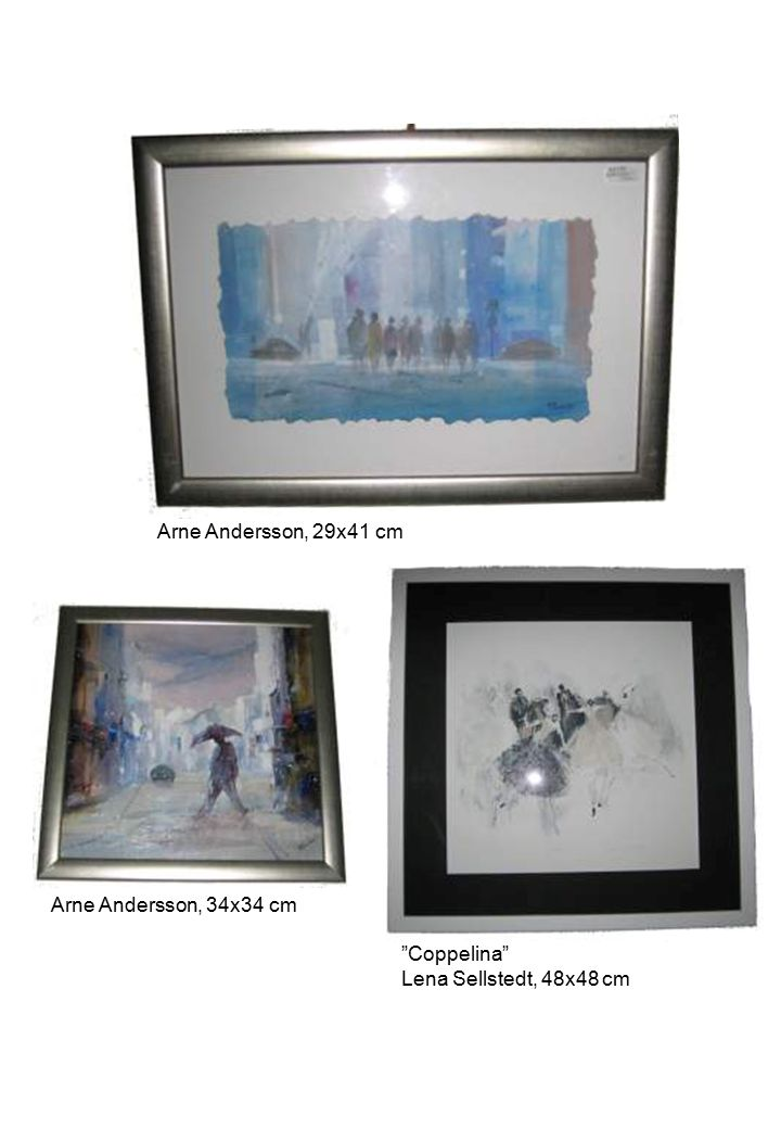 Arne Andersson, 29x41 cm Arne Andersson, 34x34 cm Coppelina Lena Sellstedt, 48x48 cm