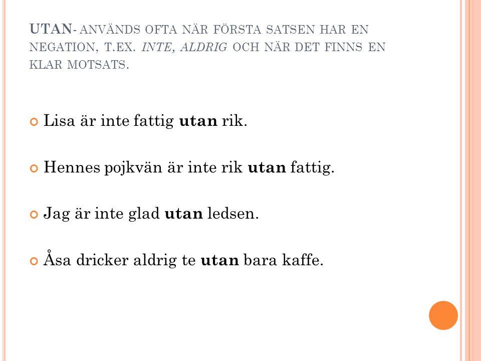 UTAN- används ofta när första satsen har en negation, t. ex