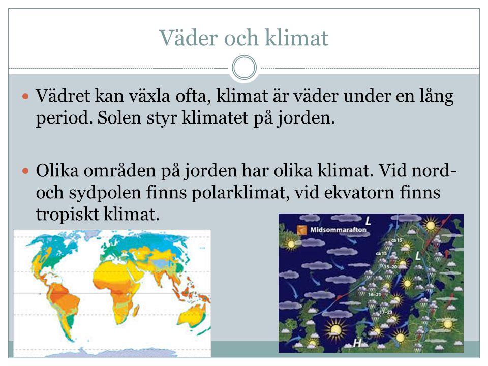 Väder och klimat Vädret kan växla ofta, klimat är väder under en lång period. Solen styr klimatet på jorden.