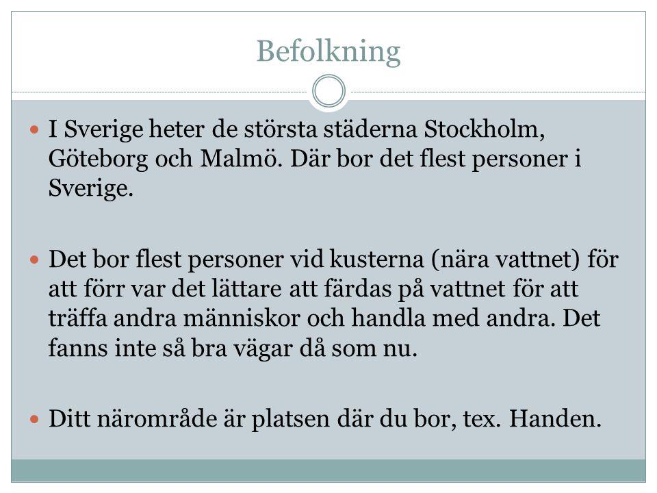 Befolkning I Sverige heter de största städerna Stockholm, Göteborg och Malmö. Där bor det flest personer i Sverige.