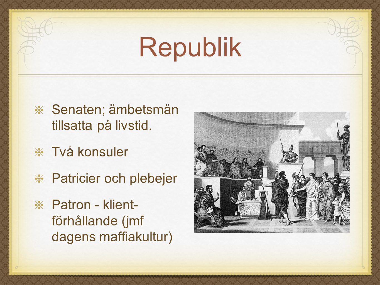 Republik Senaten; ämbetsmän tillsatta på livstid. Två konsuler