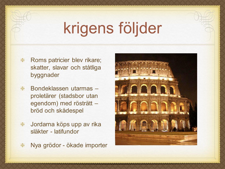 krigens följder Roms patricier blev rikare; skatter, slavar och ståtliga byggnader.