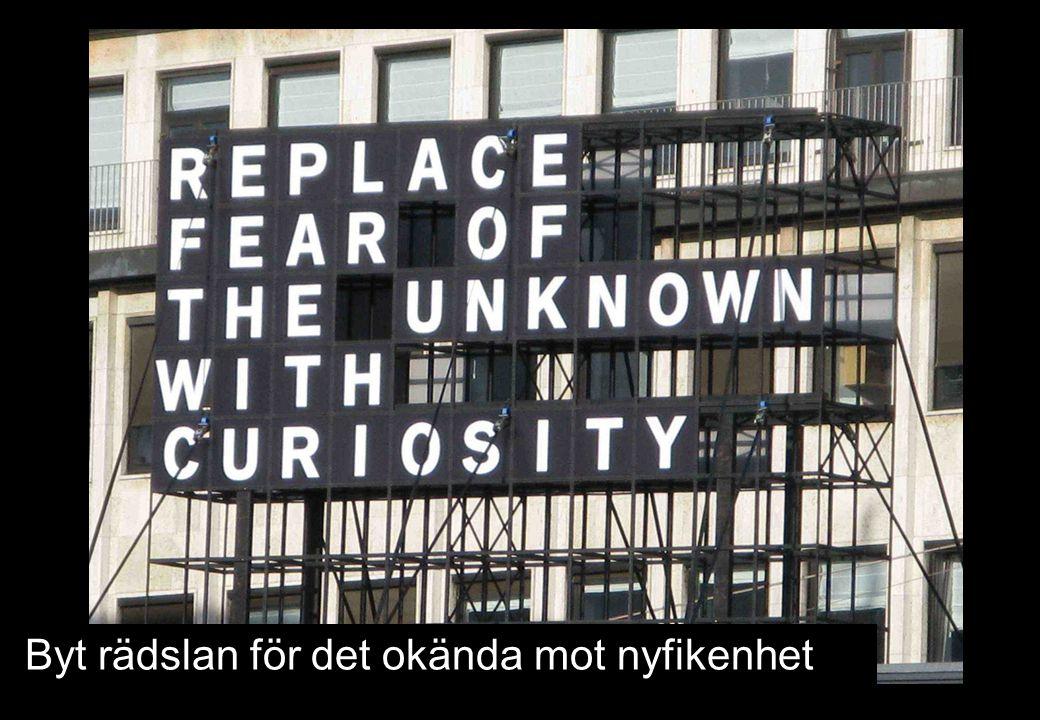Byt rädslan för det okända mot nyfikenhet