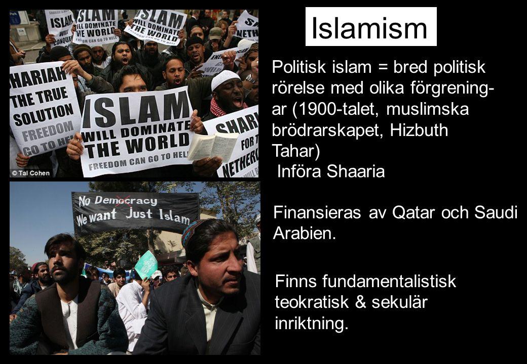 Islamism Politisk islam = bred politisk rörelse med olika förgrening-ar (1900-talet, muslimska brödrarskapet, Hizbuth Tahar)
