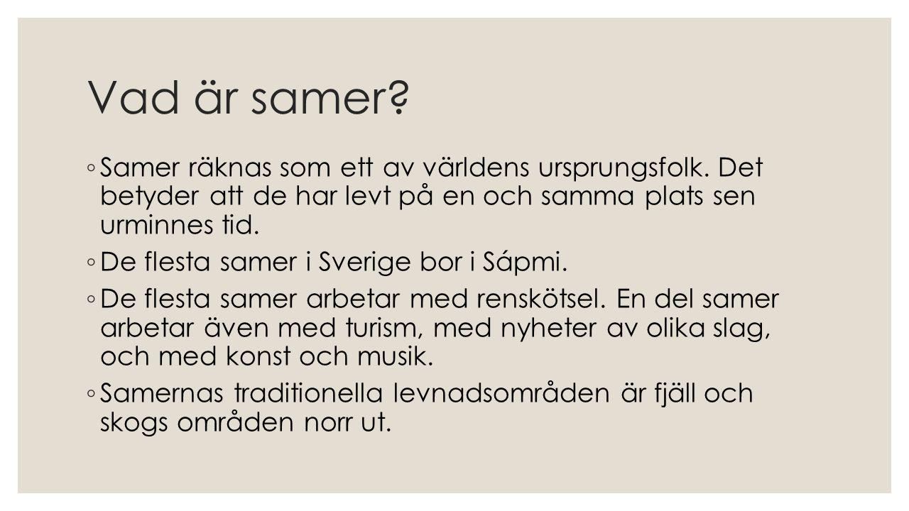 Vad är samer Samer räknas som ett av världens ursprungsfolk. Det betyder att de har levt på en och samma plats sen urminnes tid.
