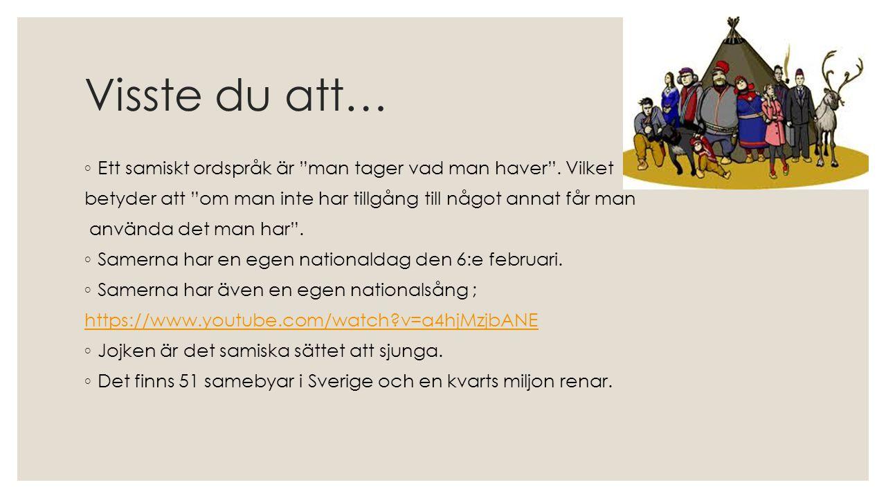 Visste du att… Ett samiskt ordspråk är man tager vad man haver . Vilket. betyder att om man inte har tillgång till något annat får man.