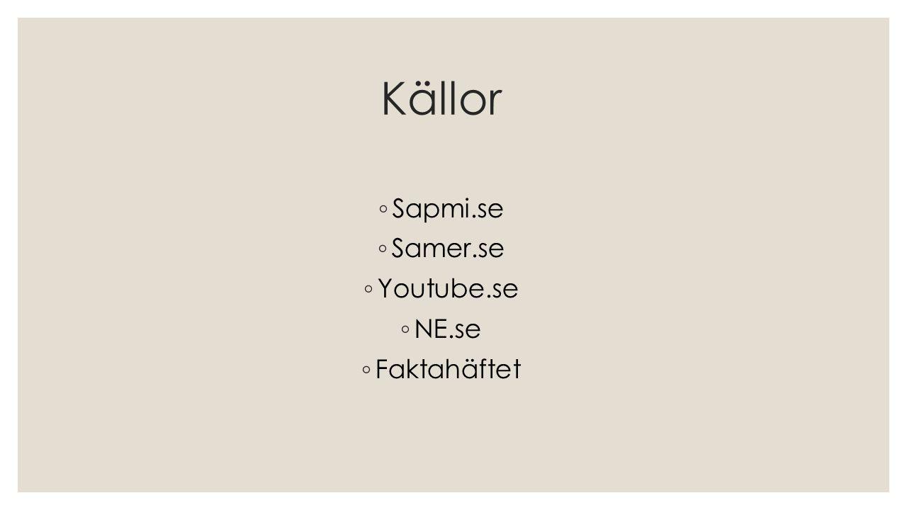 Källor Sapmi.se Samer.se Youtube.se NE.se Faktahäftet