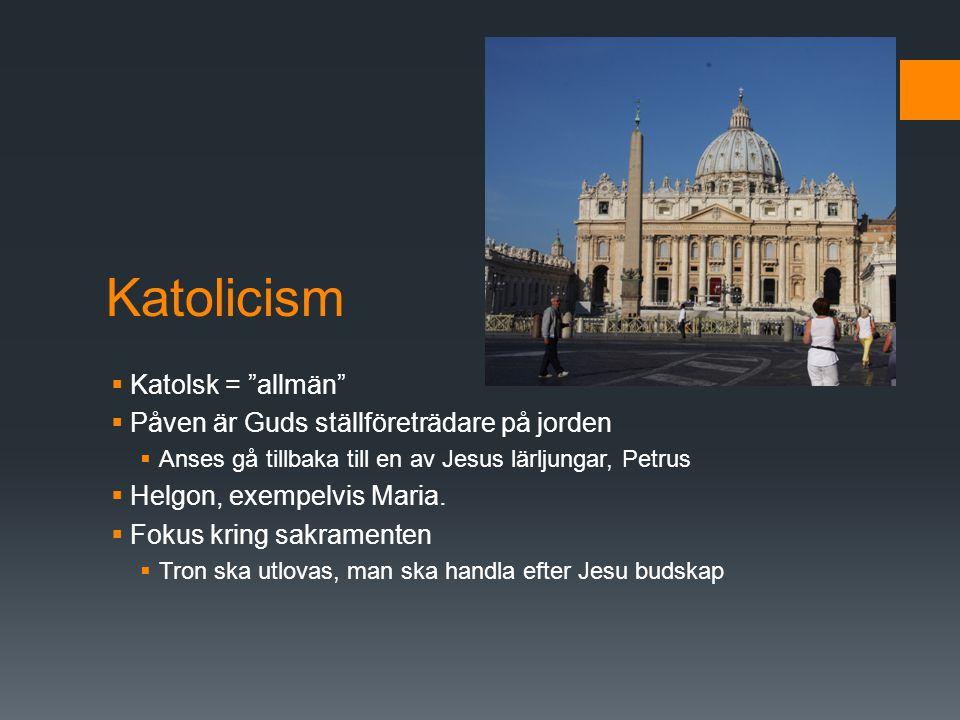 Katolicism Katolsk = allmän Påven är Guds ställföreträdare på jorden