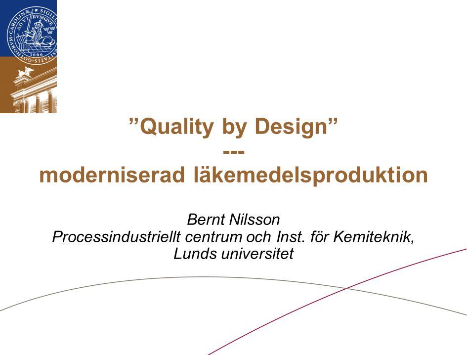 Quality by Design --- moderniserad läkemedelsproduktion Bernt Nilsson Processindustriellt centrum och Inst.