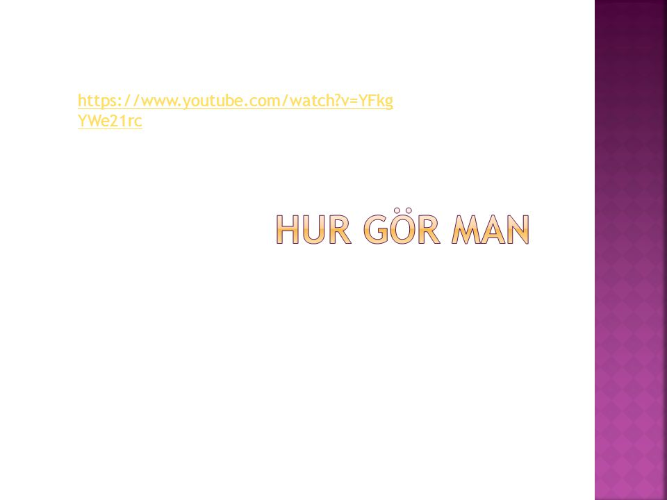 https://www.youtube.com/watch v=YFkgYWe21rc Hur gör man
