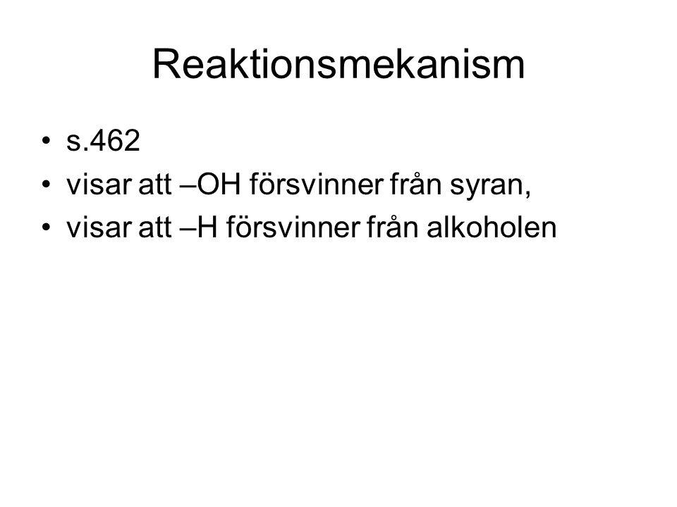 Reaktionsmekanism s.462 visar att –OH försvinner från syran,