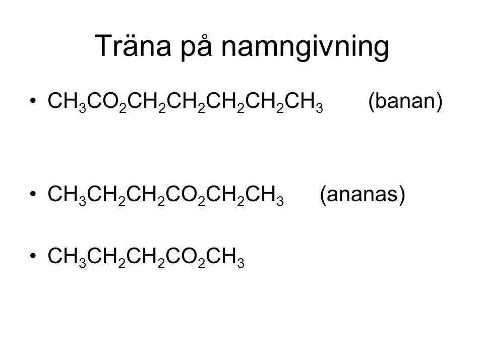 Träna på namngivning CH3CO2CH2CH2CH2CH2CH3 (banan)